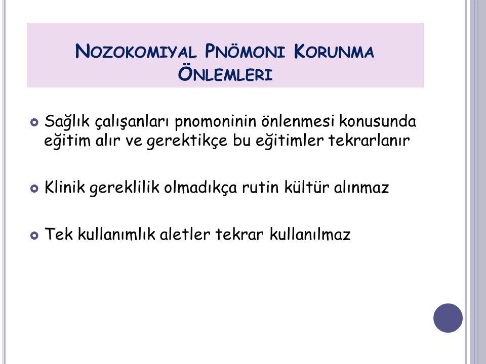 N OZOKOMIYAL P NÖMONI K ORUNMA Ö NLEMLERI  Sağlık çalışanları pnomoninin önlenmesi konusunda eğitim alır ve gerektikçe bu eğitimler tekrarlanır  Kli