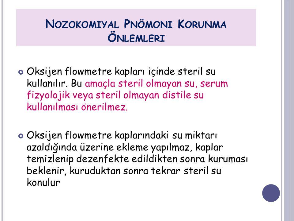  Oksijen flowmetre kapları içinde steril su kullanılır. Bu amaçla steril olmayan su, serum fizyolojik veya steril olmayan distile su kullanılması öne