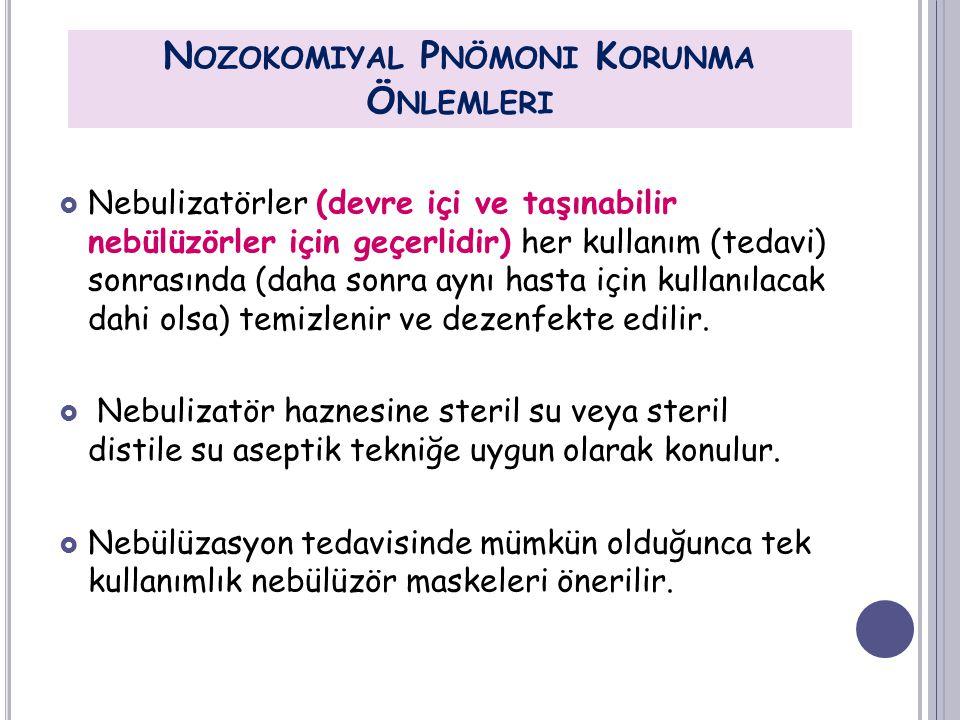  Nebulizatörler (devre içi ve taşınabilir nebülüzörler için geçerlidir) her kullanım (tedavi) sonrasında (daha sonra aynı hasta için kullanılacak dah