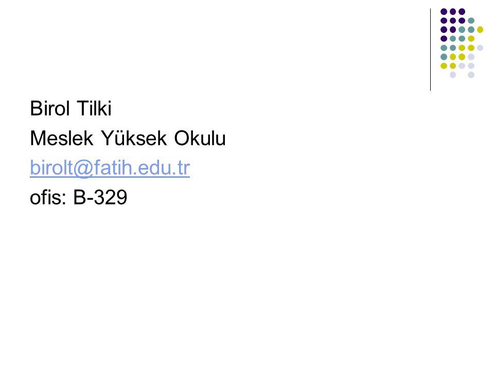 Birol Tilki Meslek Yüksek Okulu birolt@fatih.edu.tr ofis: B-329