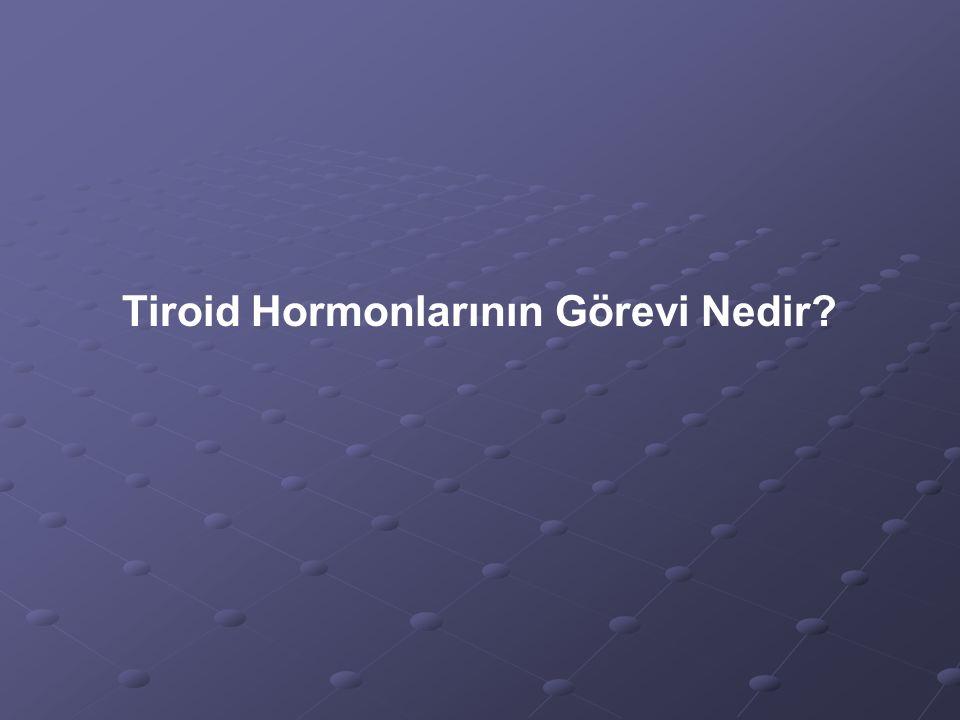Tiroid Hormonlarının Görevi Nedir?