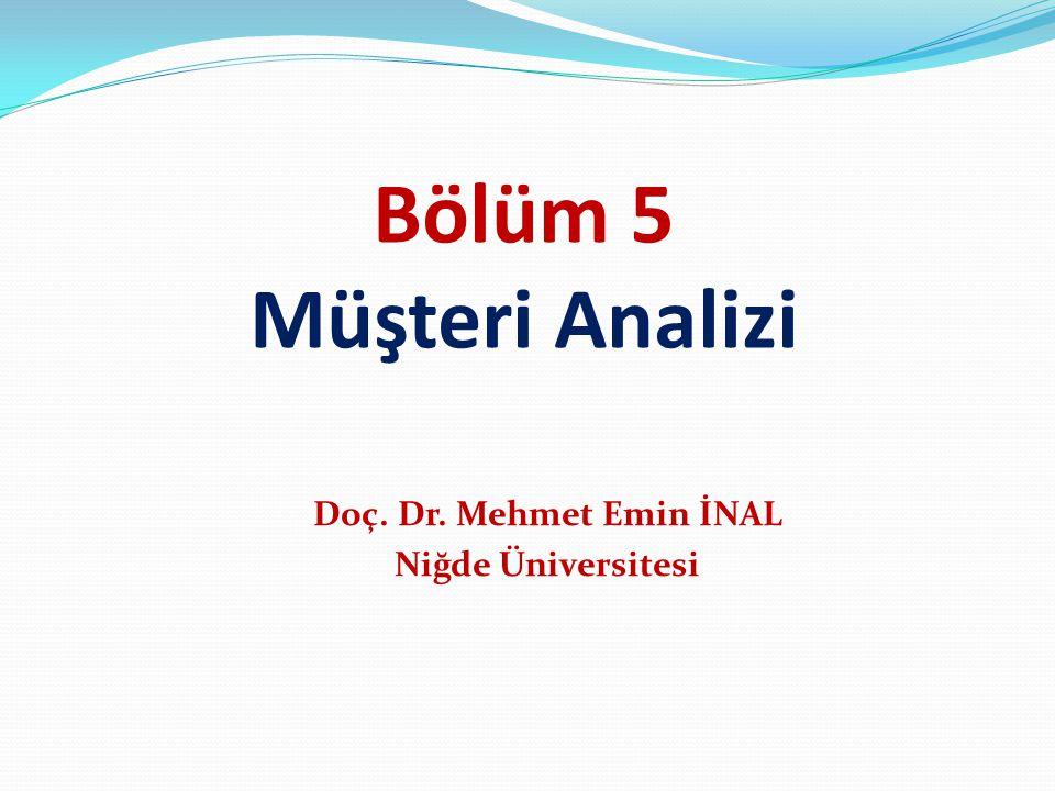Bölüm 5 Müşteri Analizi Doç. Dr. Mehmet Emin İNAL Niğde Üniversitesi