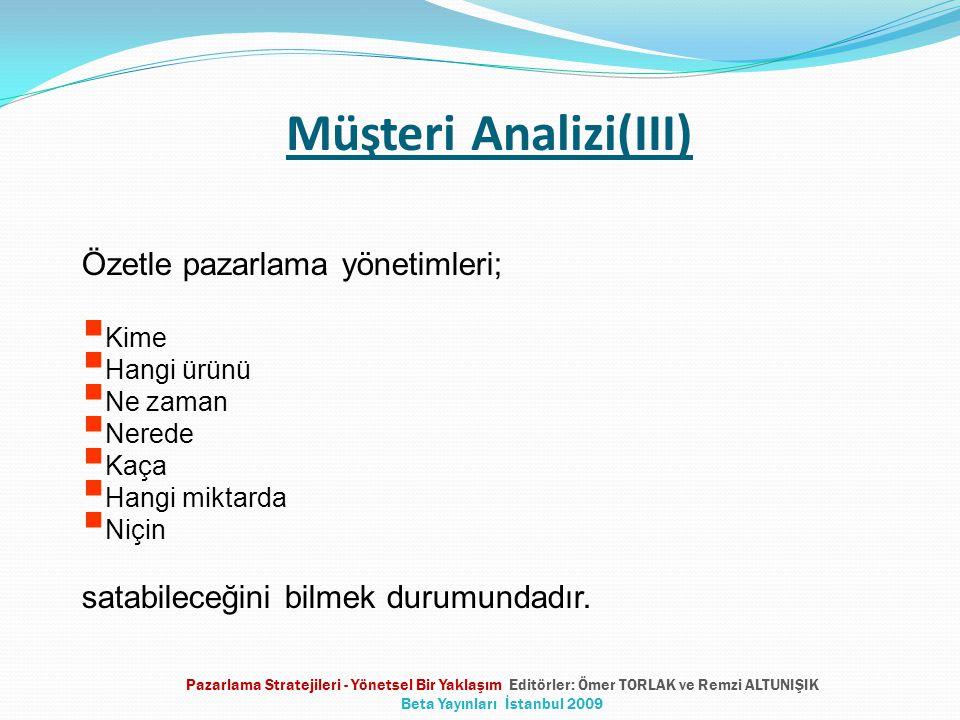 Müşteri Analizi(III) Özetle pazarlama yönetimleri;  Kime  Hangi ürünü  Ne zaman  Nerede  Kaça  Hangi miktarda  Niçin satabileceğini bilmek duru