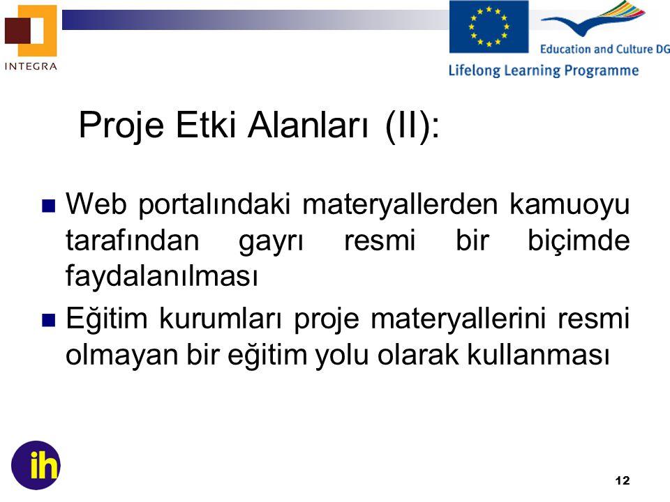12 Proje Etki Alanları (II): Web portalındaki materyallerden kamuoyu tarafından gayrı resmi bir biçimde faydalanılması Eğitim kurumları proje materyallerini resmi olmayan bir eğitim yolu olarak kullanması