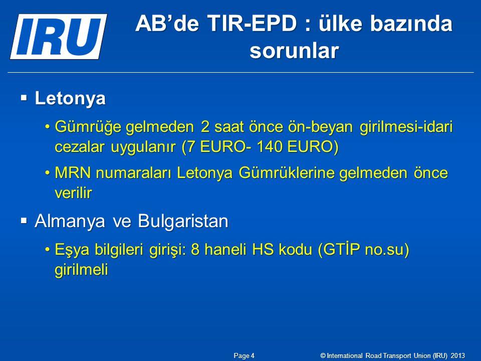 AB'de TIR-EPD : ülke bazında sorunlar  Letonya Gümrüğe gelmeden 2 saat önce ön-beyan girilmesi-idari cezalar uygulanır (7 EURO- 140 EURO)Gümrüğe gelm