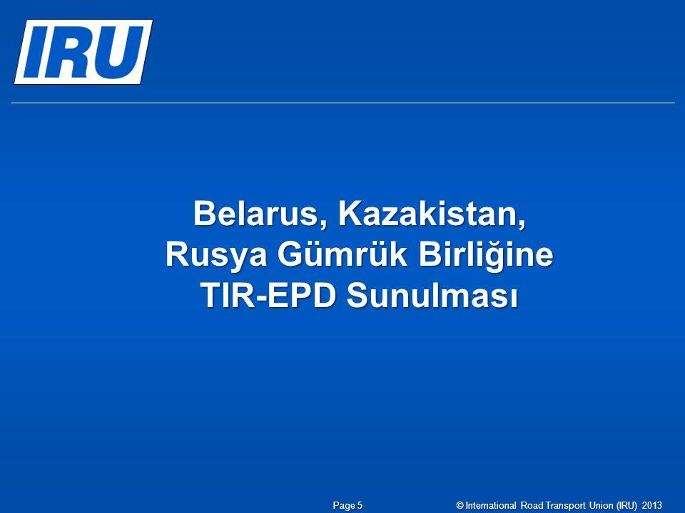 Page 5© International Road Transport Union (IRU) 2013 Belarus, Kazakistan, Rusya Gümrük Birliğine TIR-EPD Sunulması