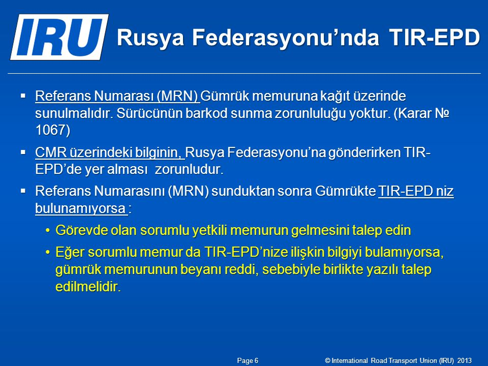 Rusya Federasyonu'nda TIR-EPD  Referans Numarası (MRN) Gümrük memuruna kağıt üzerinde sunulmalıdır. Sürücünün barkod sunma zorunluluğu yoktur. (Karar