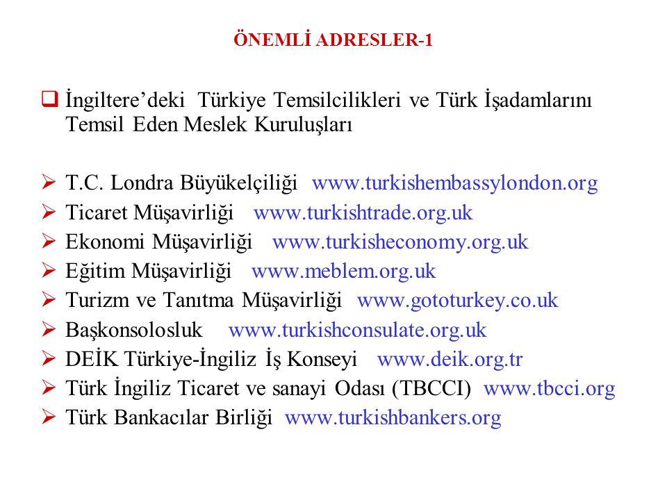 ÖNEMLİ ADRESLER-1  İngiltere'deki Türkiye Temsilcilikleri ve Türk İşadamlarını Temsil Eden Meslek Kuruluşları  T.C. Londra Büyükelçiliği www.turkish