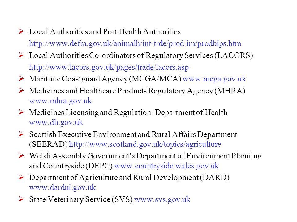  Local Authorities and Port Health Authorities http://www.defra.gov.uk/animalh/int-trde/prod-im/prodbips.htm  Local Authorities Co-ordinators of Reg