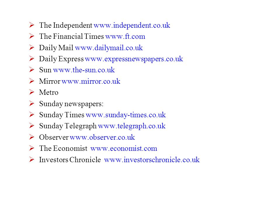  The Independent www.independent.co.uk  The Financial Times www.ft.com  Daily Mail www.dailymail.co.uk  Daily Express www.expressnewspapers.co.uk