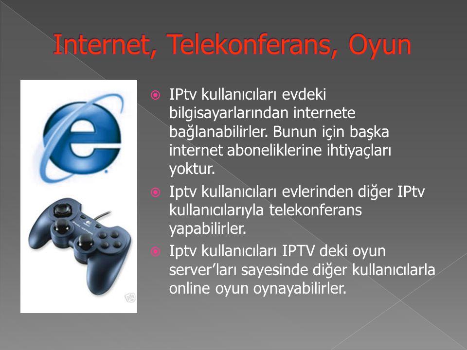  IPtv kullanıcıları evdeki bilgisayarlarından internete bağlanabilirler.