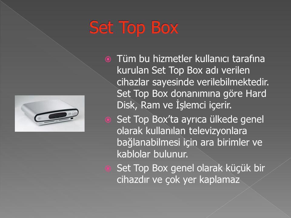  Tüm bu hizmetler kullanıcı tarafına kurulan Set Top Box adı verilen cihazlar sayesinde verilebilmektedir.