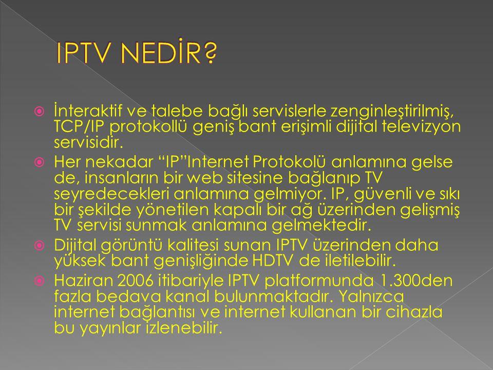  Screen Digest Şirketinin European IPTV: Market Assessment and Forecasts To 2009 araştırmasına göre: › 2005 yılında Avrupa'da IPTV abone sayısı%66 artış göstermiş.