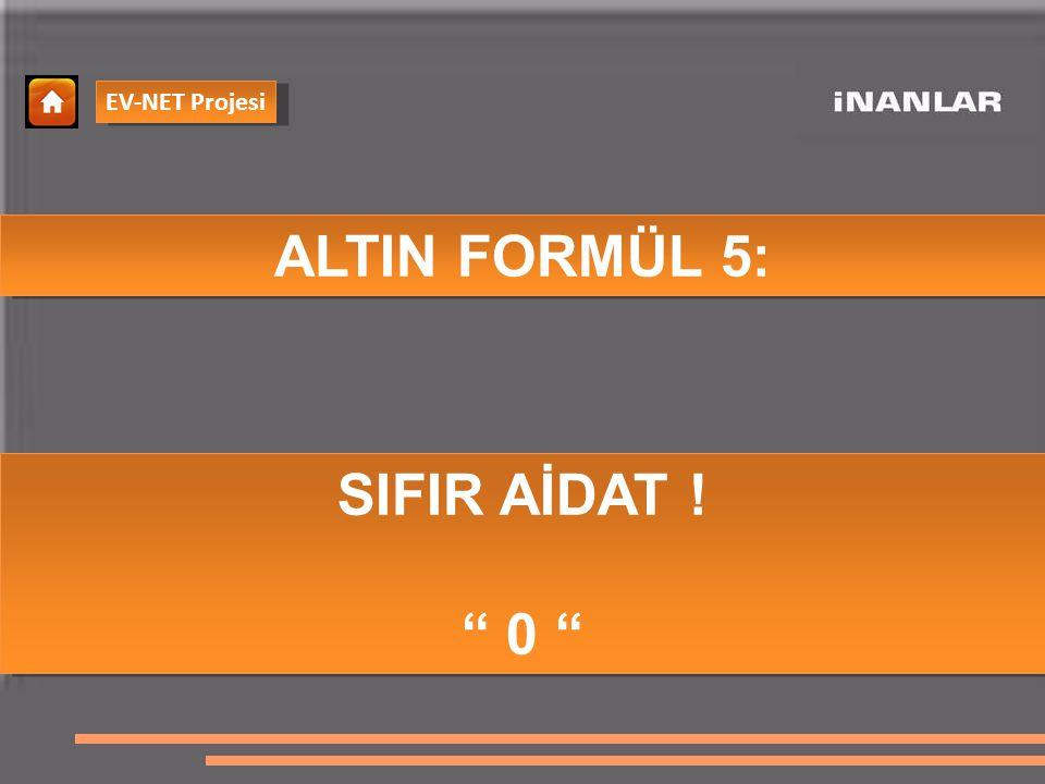 EV-NET Projesi ALTIN FORMÜL 5: SIFIR AİDAT ! 0 SIFIR AİDAT ! 0