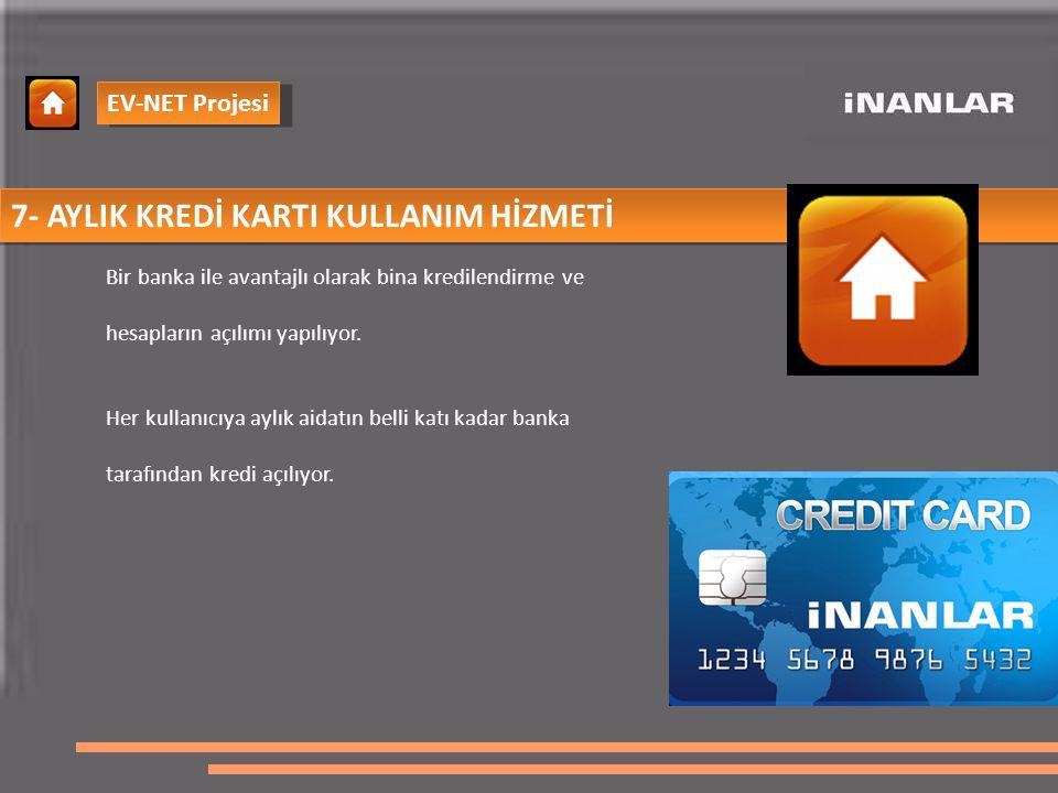 7- AYLIK KREDİ KARTI KULLANIM HİZMETİ Bir banka ile avantajlı olarak bina kredilendirme ve hesapların açılımı yapılıyor.