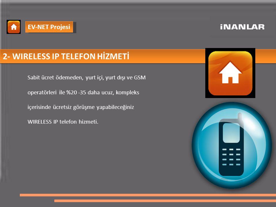 2- WIRELESS IP TELEFON HİZMETİ Sabit ücret ödemeden, yurt içi, yurt dışı ve GSM operatörler i i le %20 -35 daha ucuz, kompleks içerisinde ücretsiz görüşme yapabileceğiniz WIRELESS IP telefon hizmeti.