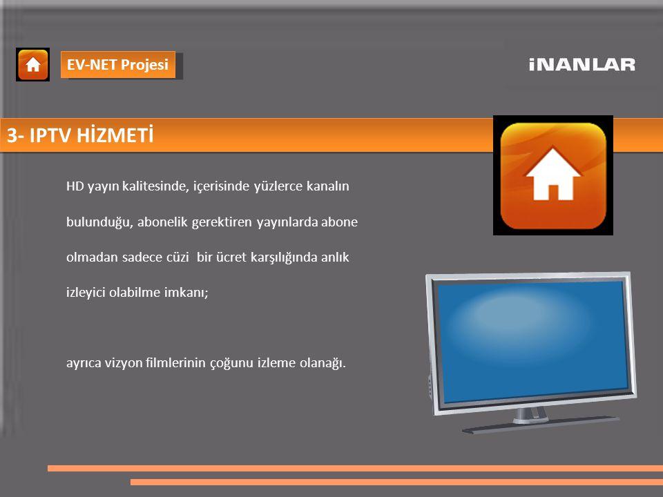 3- IPTV HİZMETİ HD yayın kalitesinde, içerisinde yüzlerce kanalın bulunduğu, abonelik gerektiren yayınlarda abone olmadan sadece cüzi bir ücret karşılığında anlık izleyici olabilme imkanı; ayrıca vizyon filmlerinin çoğunu izleme olanağı.