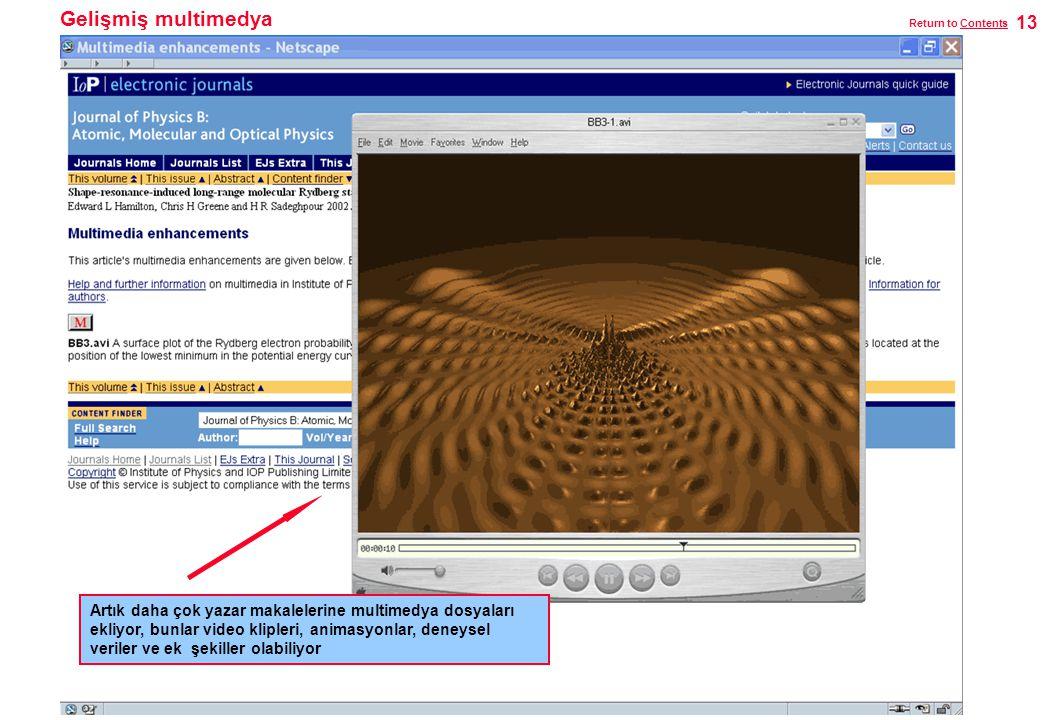 Gelişmiş multimedya Artık daha çok yazar makalelerine multimedya dosyaları ekliyor, bunlar video klipleri, animasyonlar, deneysel veriler ve ek şekiller olabiliyor 13 Return to ContentsContents
