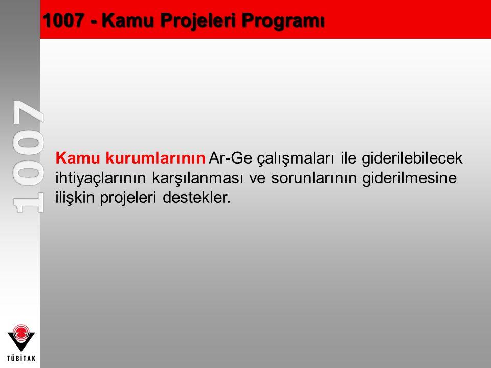 1007 - Kamu Projeleri Programı Kamu kurumlarının Ar-Ge çalışmaları ile giderilebilecek ihtiyaçlarının karşılanması ve sorunlarının giderilmesine ilişkin projeleri destekler.
