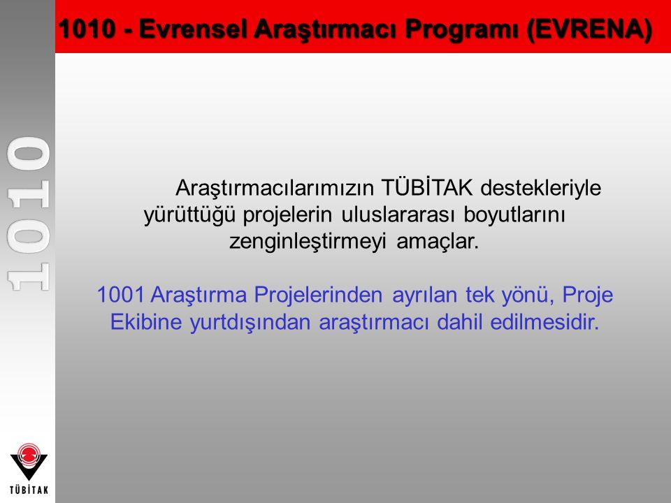 1010 - Evrensel Araştırmacı Programı (EVRENA) Araştırmacılarımızın TÜBİTAK destekleriyle yürüttüğü projelerin uluslararası boyutlarını zenginleştirmey