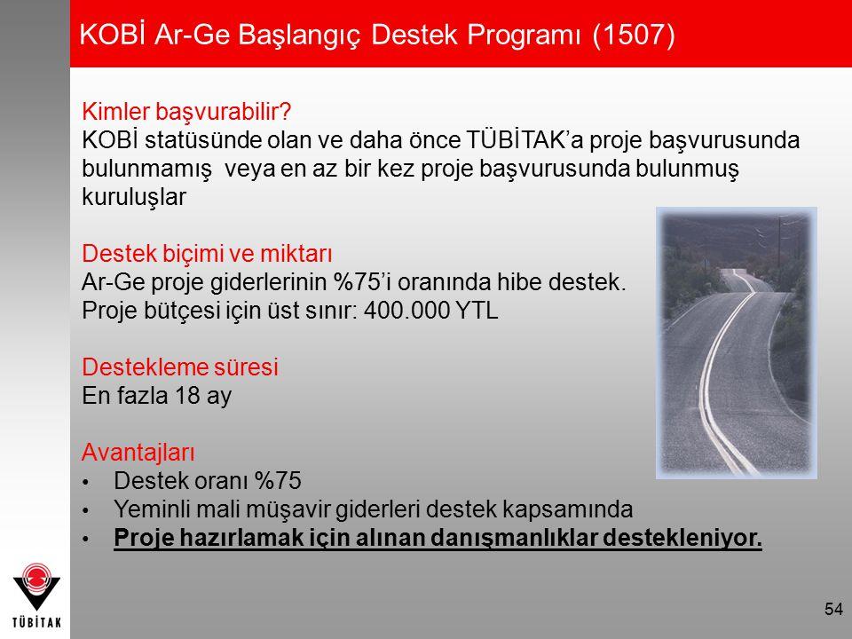 54 KOBİ Ar-Ge Başlangıç Destek Programı (1507) Kimler başvurabilir? KOBİ statüsünde olan ve daha önce TÜBİTAK'a proje başvurusunda bulunmamış veya en