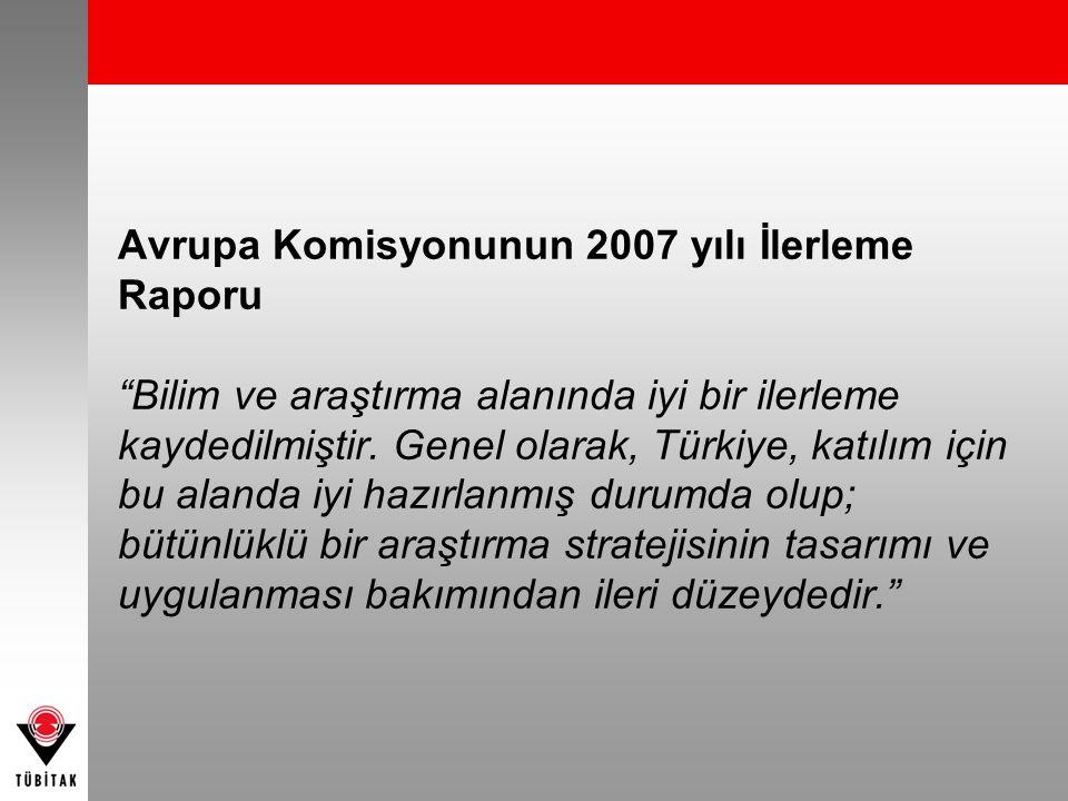"""Avrupa Komisyonunun 2007 yılı İlerleme Raporu """"Bilim ve araştırma alanında iyi bir ilerleme kaydedilmiştir. Genel olarak, Türkiye, katılım için bu ala"""