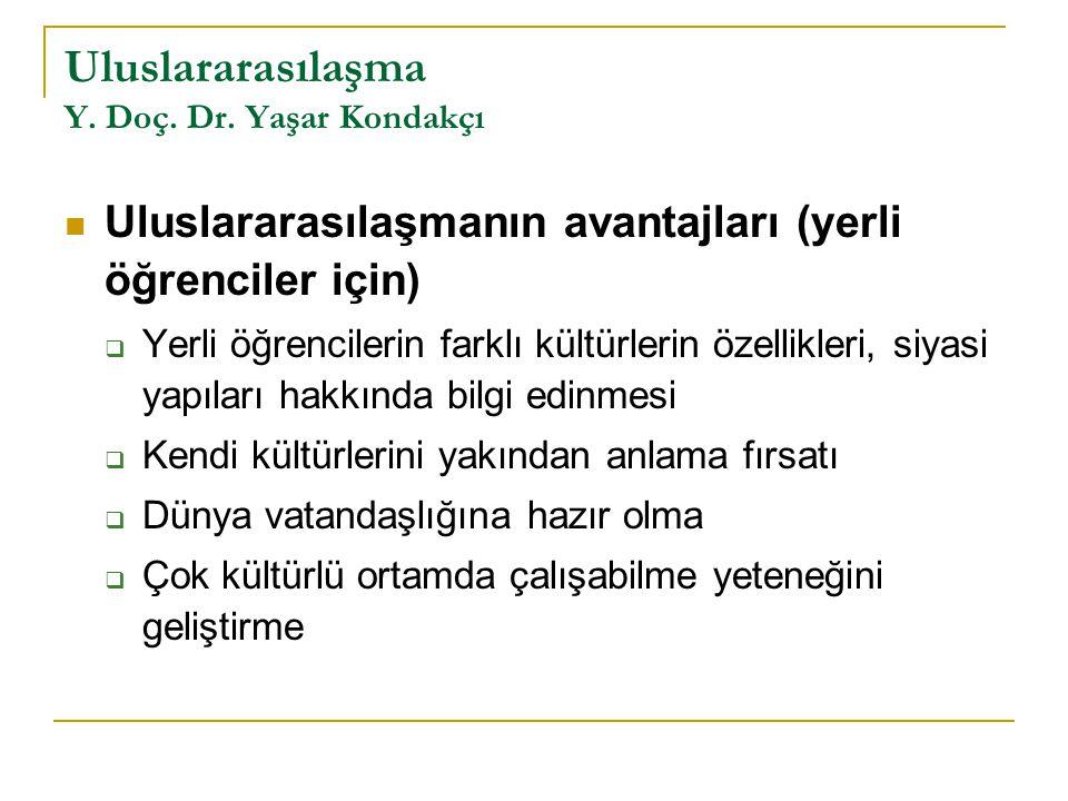 Uluslararasılaşma Y. Doç. Dr. Yaşar Kondakçı Uluslararasılaşmanın avantajları (yerli öğrenciler için)  Yerli öğrencilerin farklı kültürlerin özellikl