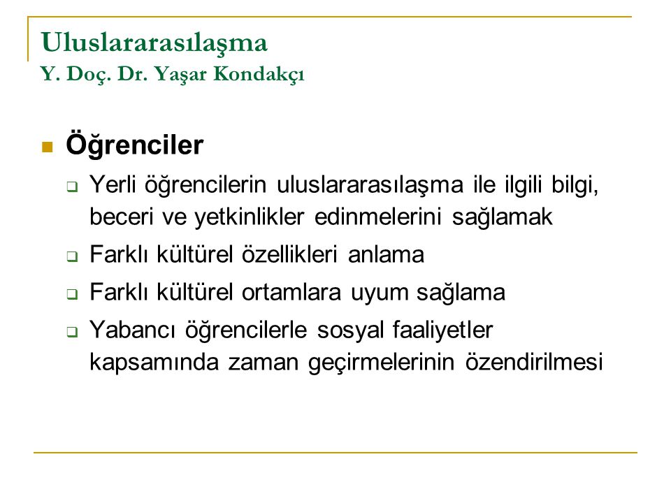 Uluslararasılaşma Y. Doç. Dr. Yaşar Kondakçı Öğrenciler  Yerli öğrencilerin uluslararasılaşma ile ilgili bilgi, beceri ve yetkinlikler edinmelerini s