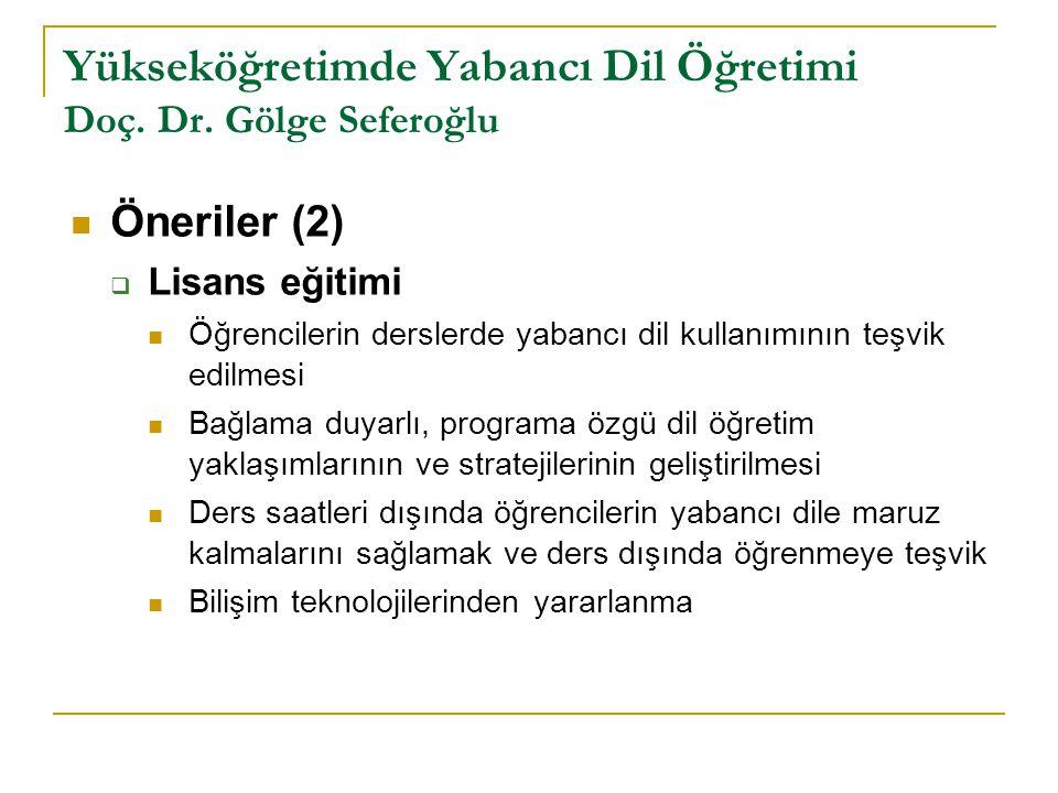 Yükseköğretimde Yabancı Dil Öğretimi Doç. Dr. Gölge Seferoğlu Öneriler (2)  Lisans eğitimi Öğrencilerin derslerde yabancı dil kullanımının teşvik edi