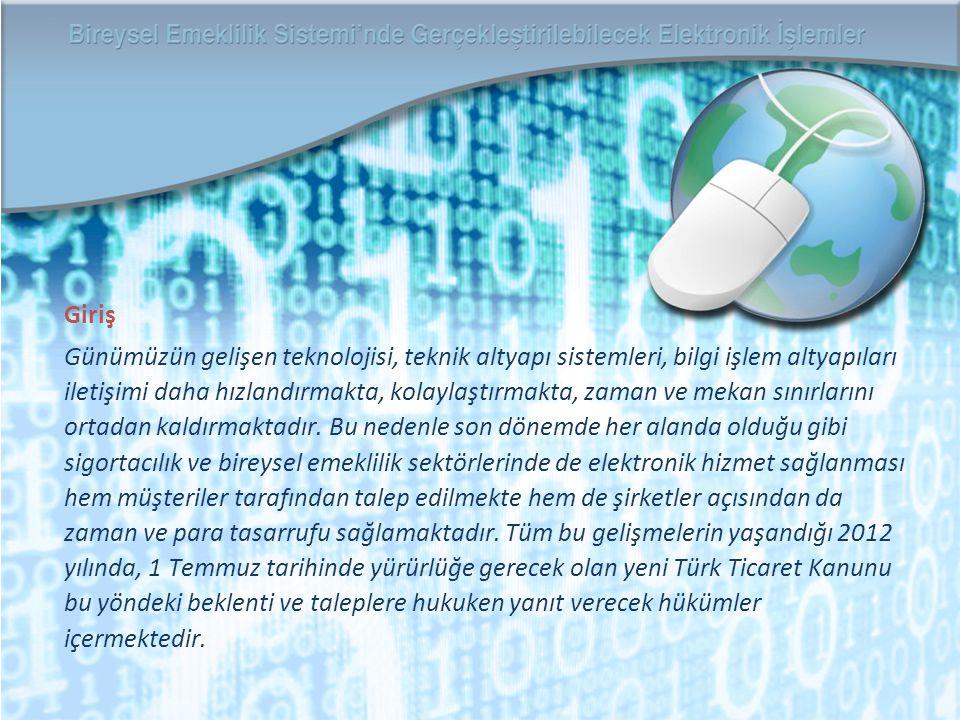 Yeni Türk Ticaret Kanunu'muz hem sigorta başvurusunun hem de sigorta poliçesinin elektronik ortamda hazırlanarak geçmiş uygulamalardan farklı olarak herhangi bir ıslak imza içermeksizin satılabileceğini düzenlemiştir.