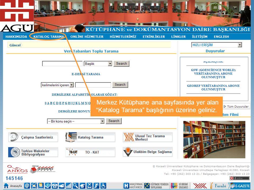"""Merkez Kütüphane ana sayfasında yer alan """"Katalog Tarama"""" başlığının üzerine geliniz."""