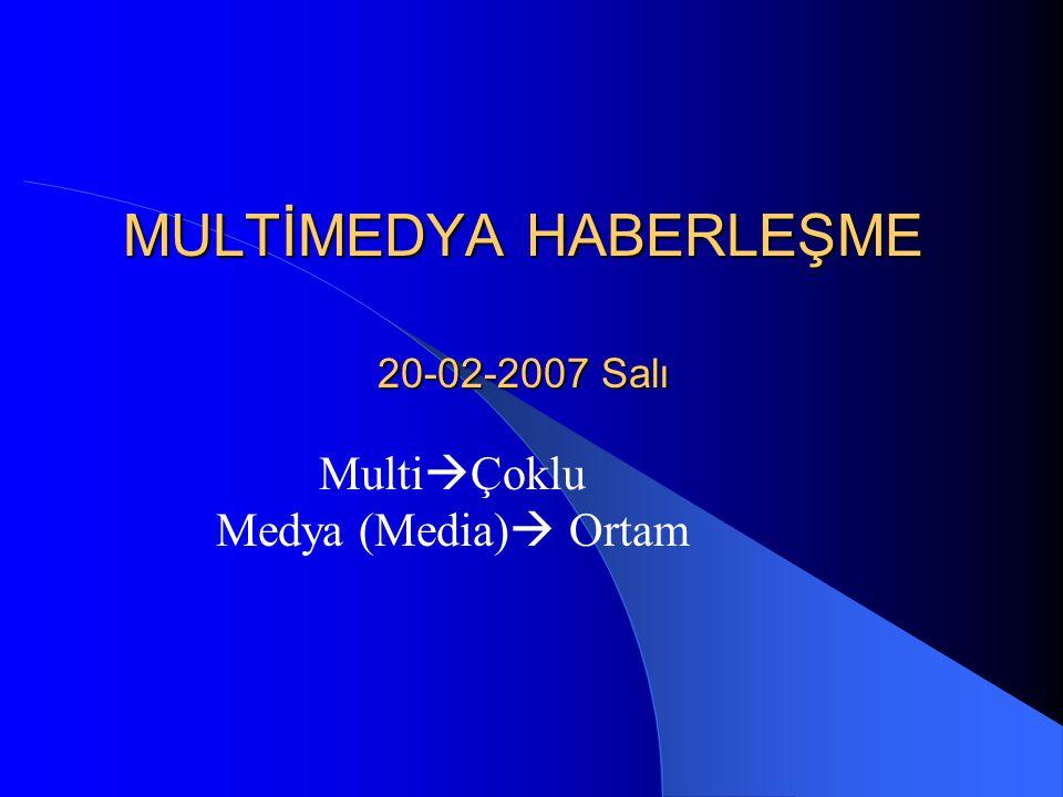 MULTİMEDYA HABERLEŞME 20-02-2007 Salı Multi  Çoklu Medya (Media)  Ortam