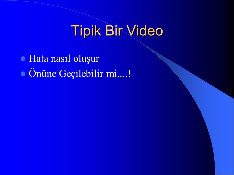 Tipik Bir Video Hata nasıl oluşur Önüne Geçilebilir mi....!
