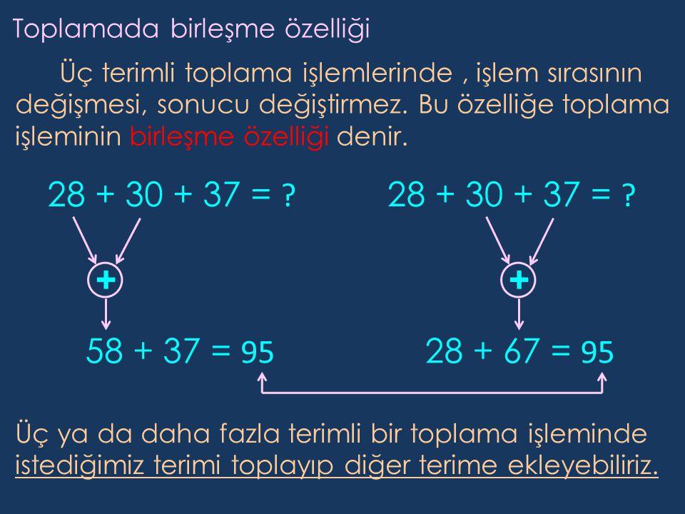 Toplamada birleşme özelliği Üç terimli toplama işlemlerinde, işlem sırasının değişmesi, sonucu değiştirmez. Bu özelliğe toplama işleminin birleşme öze