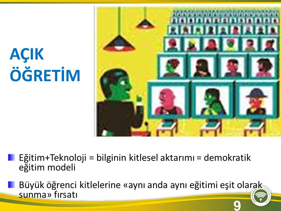 AÇIK ÖĞRETİM Eğitim+Teknoloji = bilginin kitlesel aktarımı = demokratik eğitim modeli Büyük öğrenci kitlelerine «aynı anda aynı eğitimi eşit olarak su