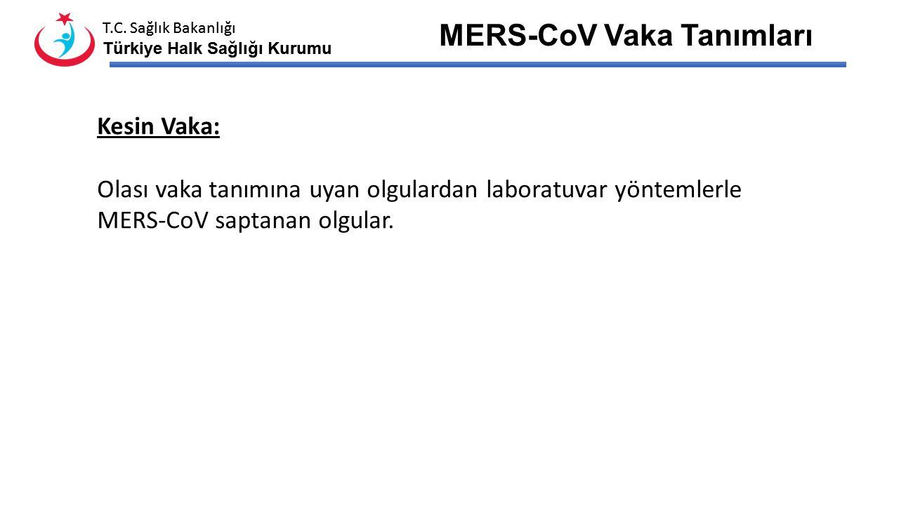 T.C. Sağlık Bakanlığı Türkiye Halk Sağlığı Kurumu T.C. Sağlık Bakanlığı Türkiye Halk Sağlığı Kurumu MERS-CoV Vaka Tanımları Olası vaka: Akut ciddi sol
