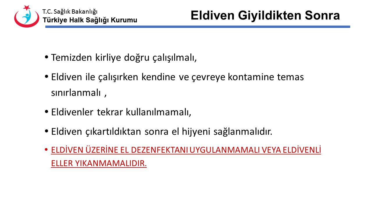 T.C. Sağlık Bakanlığı Türkiye Halk Sağlığı Kurumu T.C. Sağlık Bakanlığı Türkiye Halk Sağlığı Kurumu Eldiven Giyilirken Eldivenler en son giyilmeli, Do