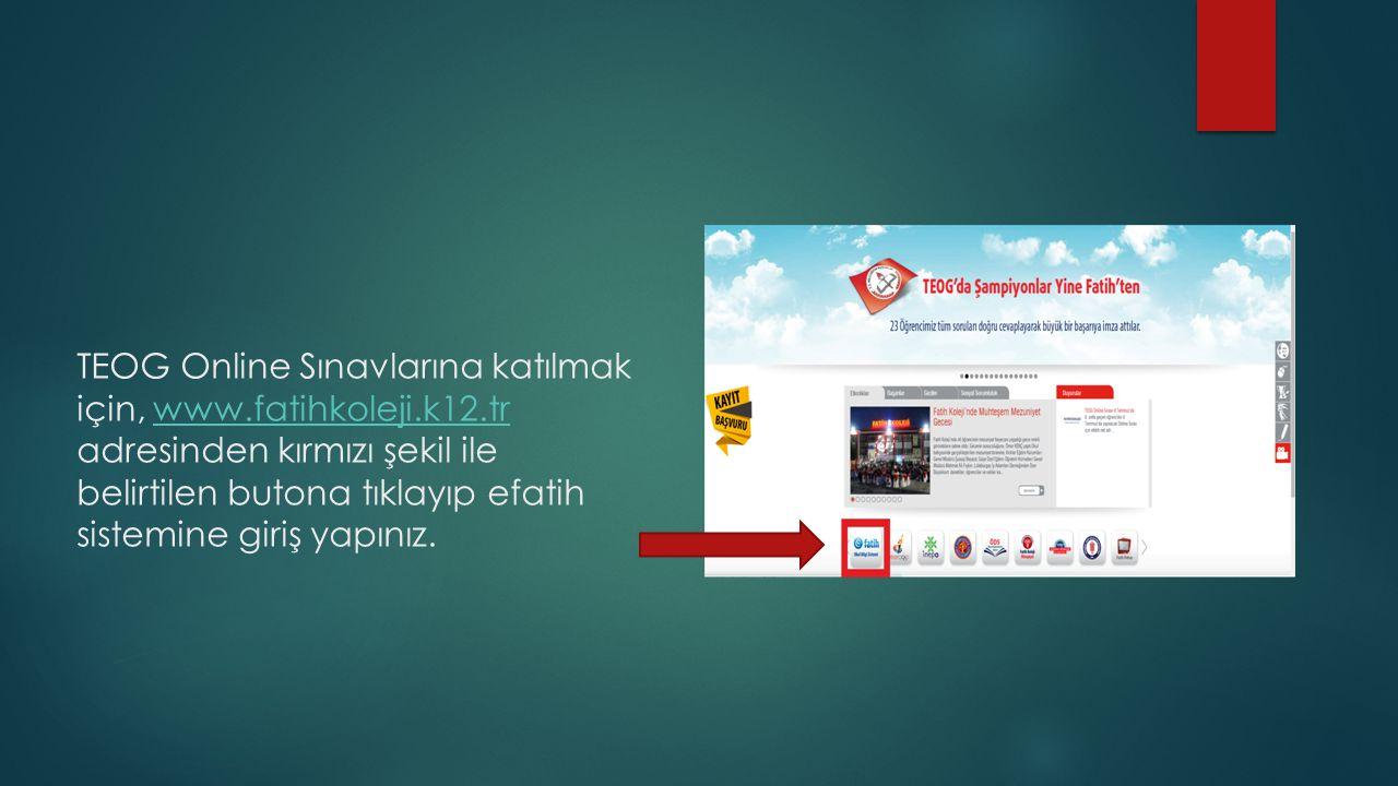TEOG Online Sınavlarına katılmak için, www.fatihkoleji.k12.tr adresinden kırmızı şekil ile belirtilen butona tıklayıp efatih sistemine giriş yapınız.www.fatihkoleji.k12.tr