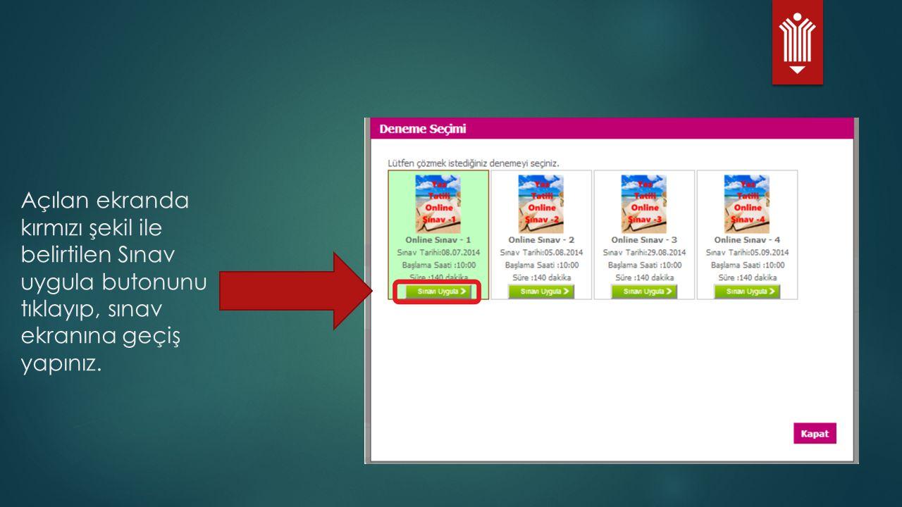 Açılan ekranda kırmızı şekil ile belirtilen Sınav uygula butonunu tıklayıp, sınav ekranına geçiş yapınız.