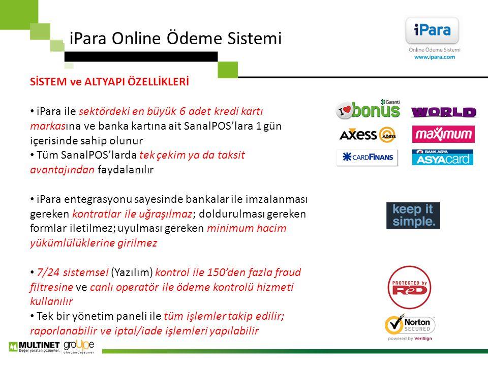 iPara Online Ödeme Sistemi SİSTEM ve ALTYAPI ÖZELLİKLERİ iPara ile sektördeki en büyük 6 adet kredi kartı markasına ve banka kartına ait SanalPOS'lara