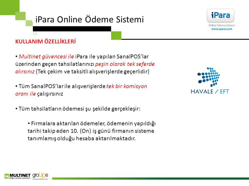 iPara Online Ödeme Sistemi KULLANIM ÖZELLİKLERİ Multinet güvencesi ile iPara ile yapılan SanalPOS'lar üzerinden geçen tahsilatlarınızı peşin olarak te