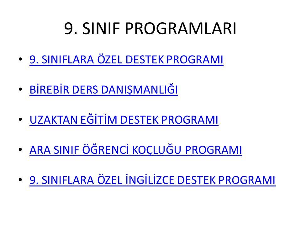 9. SINIF PROGRAMLARI 9. SINIFLARA ÖZEL DESTEK PROGRAMI BİREBİR DERS DANIŞMANLIĞI UZAKTAN EĞİTİM DESTEK PROGRAMI ARA SINIF ÖĞRENCİ KOÇLUĞU PROGRAMI 9.