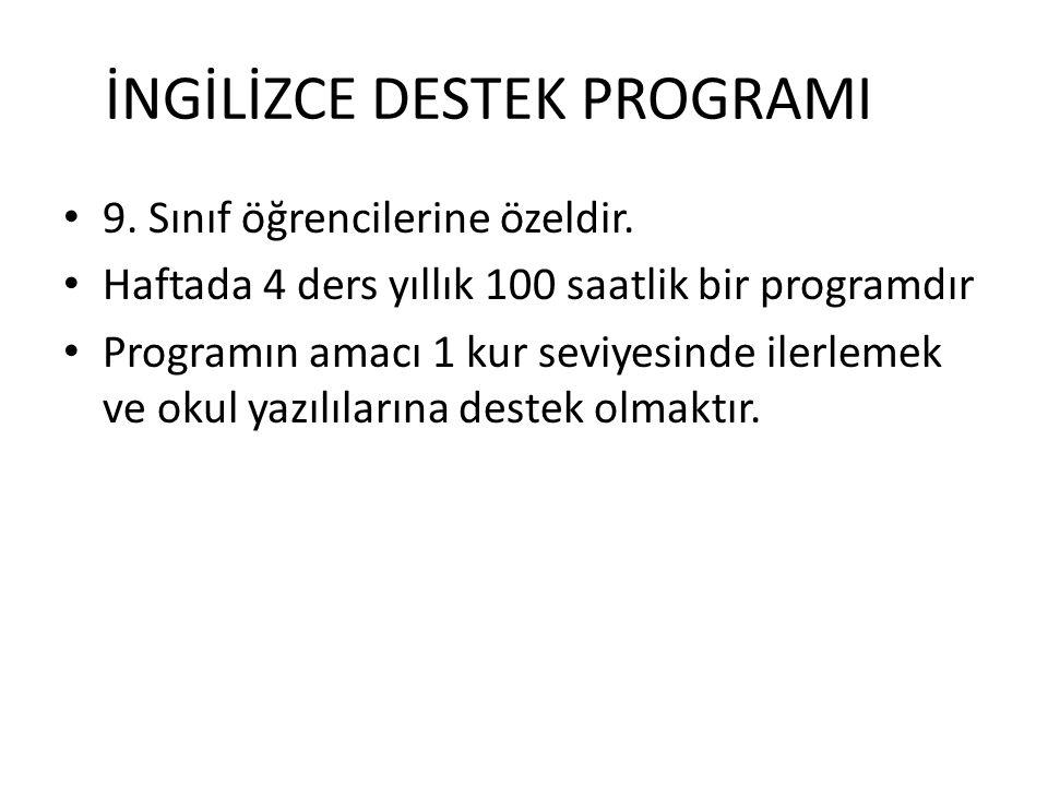 İNGİLİZCE DESTEK PROGRAMI 9. Sınıf öğrencilerine özeldir. Haftada 4 ders yıllık 100 saatlik bir programdır Programın amacı 1 kur seviyesinde ilerlemek