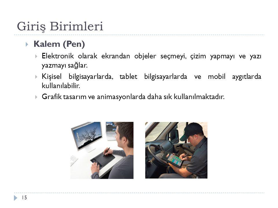 Giriş Birimleri 15  Kalem (Pen)  Elektronik olarak ekrandan objeler seçmeyi, çizim yapmayı ve yazı yazmayı sa ğ lar.  Kişisel bilgisayarlarda, tabl