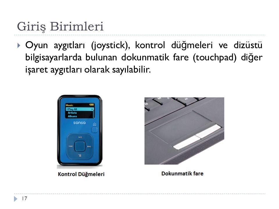 Giriş Birimleri 17  Oyun aygıtları (joystick), kontrol dü ğ meleri ve dizüstü bilgisayarlarda bulunan dokunmatik fare (touchpad) di ğ er işaret aygıt