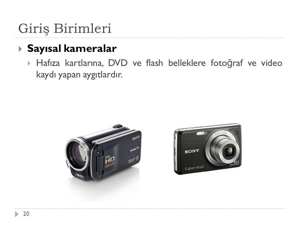 Giriş Birimleri 20  Sayısal kameralar  Hafıza kartlarına, DVD ve flash belleklere foto ğ raf ve video kaydı yapan aygıtlardır.