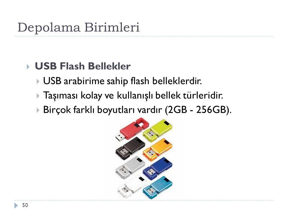 Depolama Birimleri 50  USB Flash Bellekler  USB arabirime sahip flash belleklerdir.  Taşıması kolay ve kullanışlı bellek türleridir.  Birçok farkl
