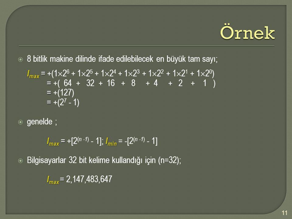 8 bitlik makine dilinde ifade edilebilecek en büyük tam sayı; I max = I max = +(1  2 6 + 1  2 5 + 1  2 4 + 1  2 3 + 1  2 2 + 1  2 1 + 1  2 0