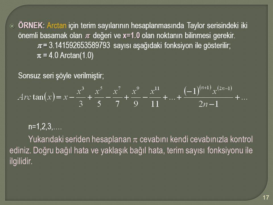  ÖRNEK:  x=1.0  ÖRNEK: Arctan için terim sayılarının hesaplanmasında Taylor serisindeki iki önemli basamak olan  değeri ve x=1.0 olan noktanın bil