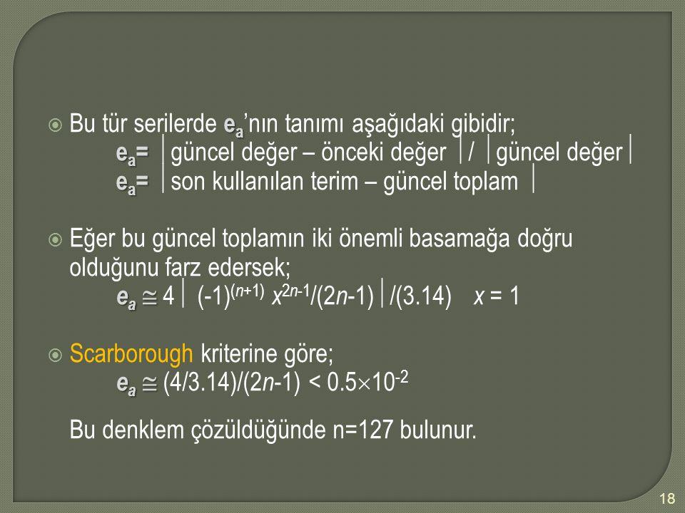 e a  Bu tür serilerde e a 'nın tanımı aşağıdaki gibidir; e a = e a =  güncel değer – önceki değer  /  güncel değer  e a = e a =  son kullanılan
